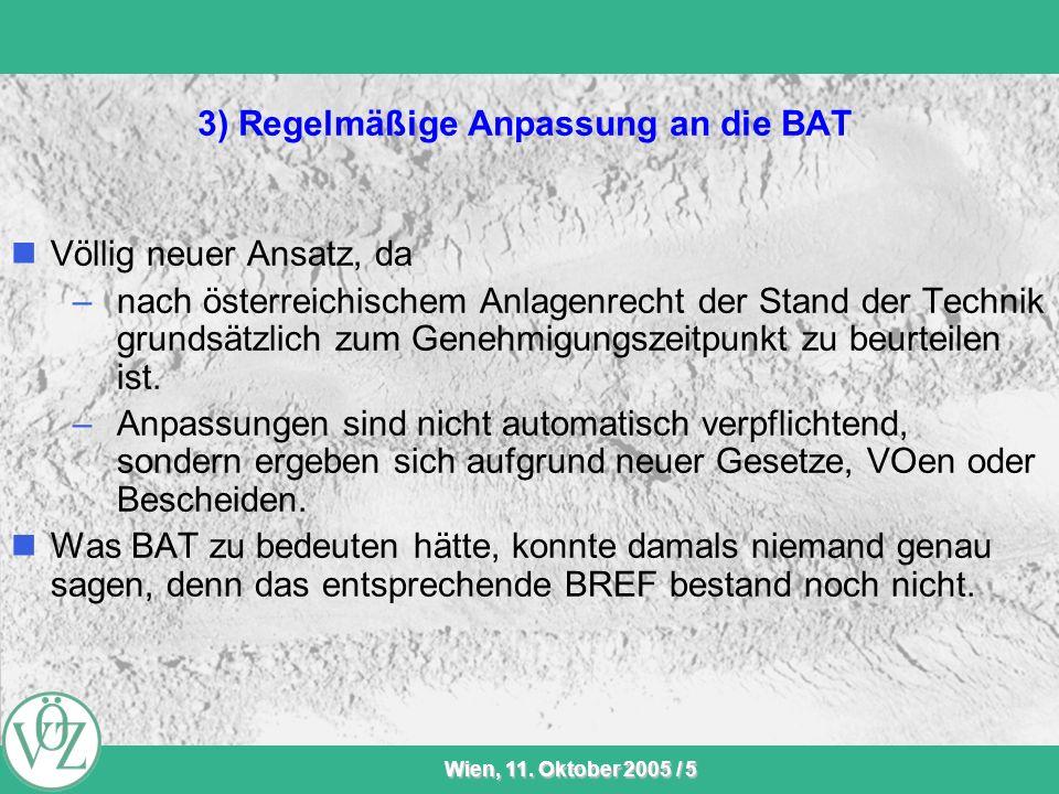 VÖZ-Sommersitzung Wien, 11. Oktober 2005 / 5 3) Regelmäßige Anpassung an die BAT Völlig neuer Ansatz, da –nach österreichischem Anlagenrecht der Stand