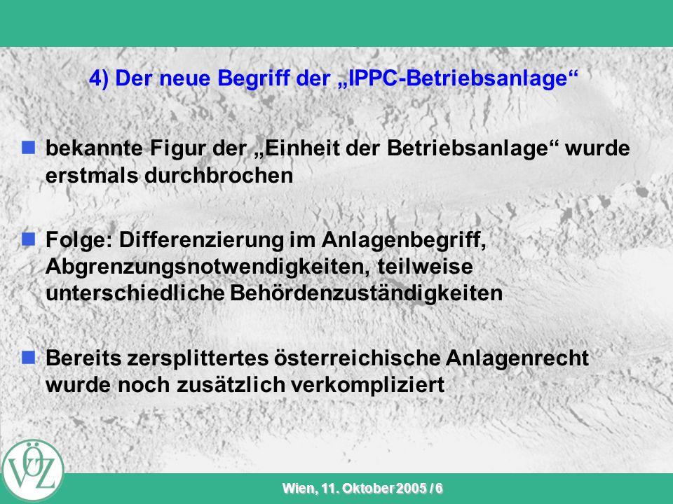 VÖZ-Sommersitzung Wien, 11. Oktober 2005 / 6 4) Der neue Begriff der IPPC-Betriebsanlage bekannte Figur der Einheit der Betriebsanlage wurde erstmals