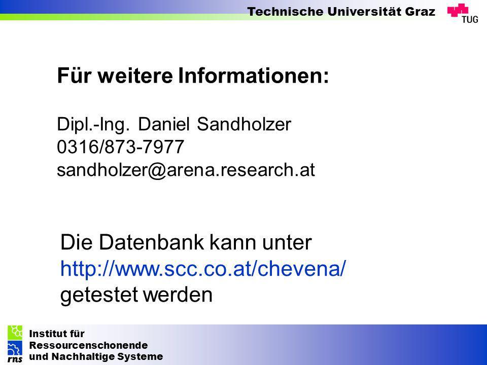Institut für Ressourcenschonende und Nachhaltige Systeme Technische Universität Graz Für weitere Informationen: Dipl.-Ing. Daniel Sandholzer 0316/873-