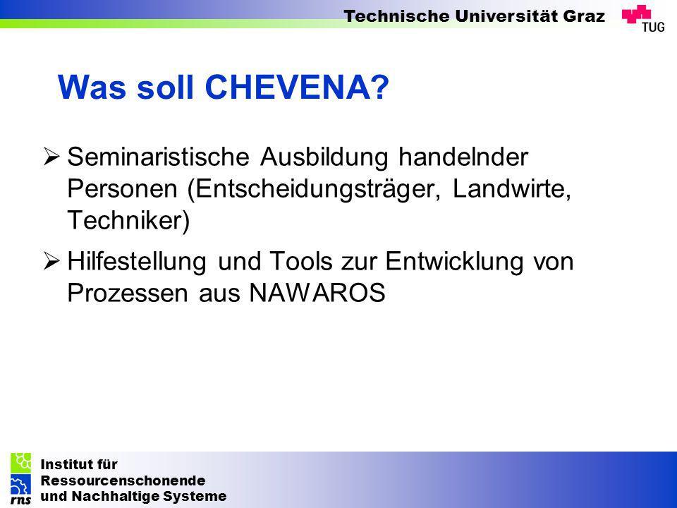Institut für Ressourcenschonende und Nachhaltige Systeme Technische Universität Graz Was soll CHEVENA? Seminaristische Ausbildung handelnder Personen