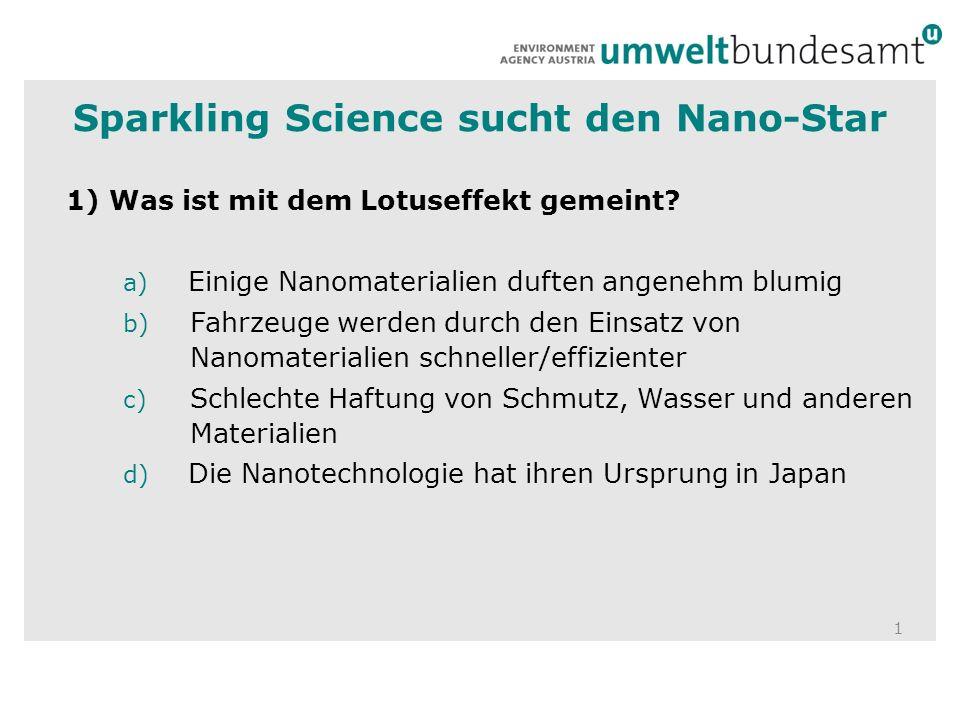 1 1) Was ist mit dem Lotuseffekt gemeint? a) Einige Nanomaterialien duften angenehm blumig b) Fahrzeuge werden durch den Einsatz von Nanomaterialien s