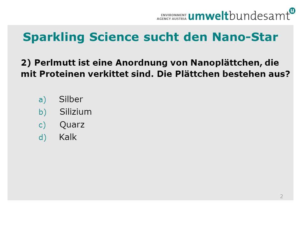 2 2) Perlmutt ist eine Anordnung von Nanoplättchen, die mit Proteinen verkittet sind. Die Plättchen bestehen aus? a) Silber b) Silizium c) Quarz d) Ka
