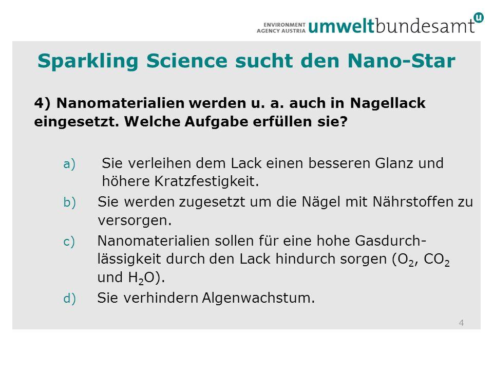 4 4) Nanomaterialien werden u. a. auch in Nagellack eingesetzt. Welche Aufgabe erfüllen sie? a) Sie verleihen dem Lack einen besseren Glanz und höhere