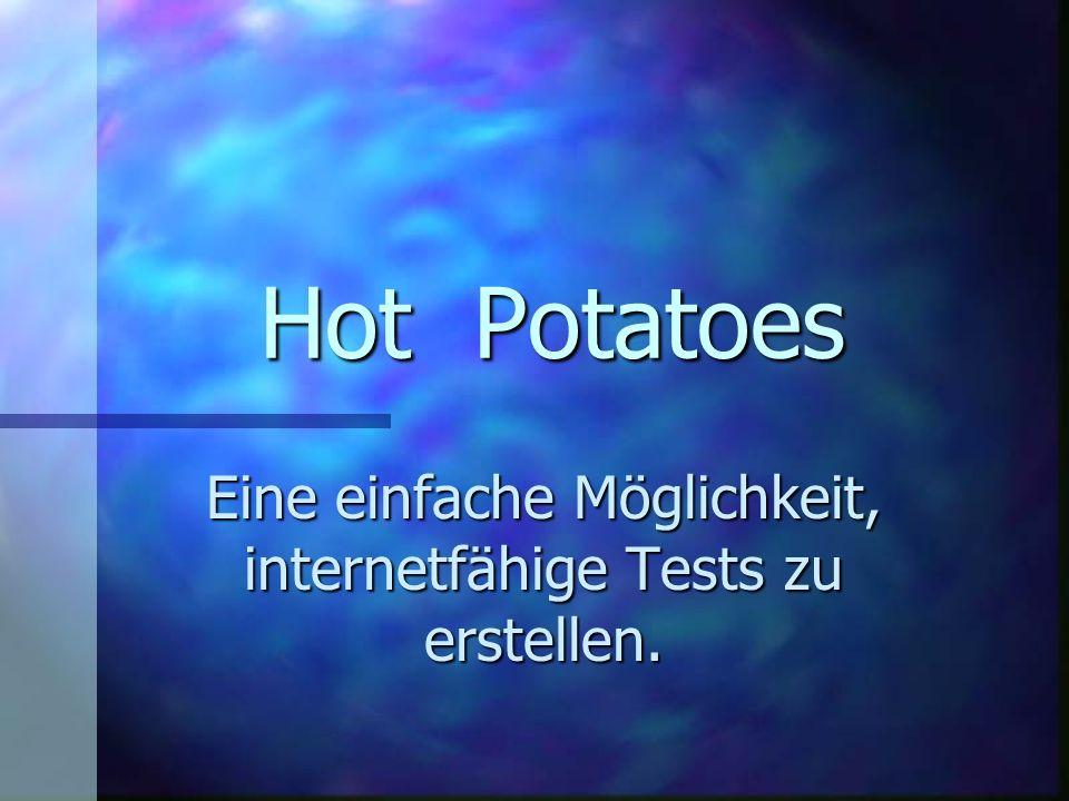 HotPotatoes Eine einfache Möglichkeit, internetfähige Tests zu erstellen.