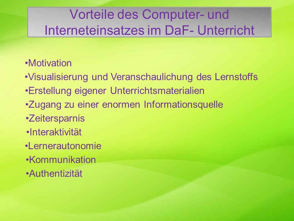 Vorteile des Computer- und Interneteinsatzes im DaF- Unterricht Motivation Visualisierung und Veranschaulichung des Lernstoffs Erstellung eigener Unte