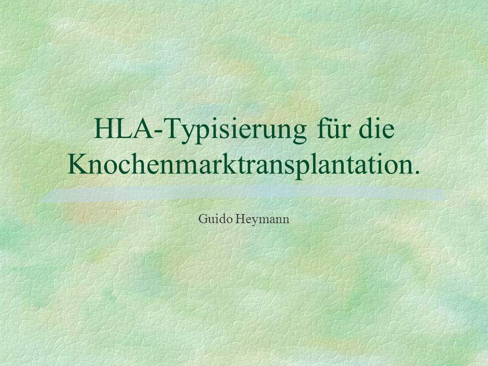HLA-Typisierung für die Knochenmarktransplantation. Guido Heymann