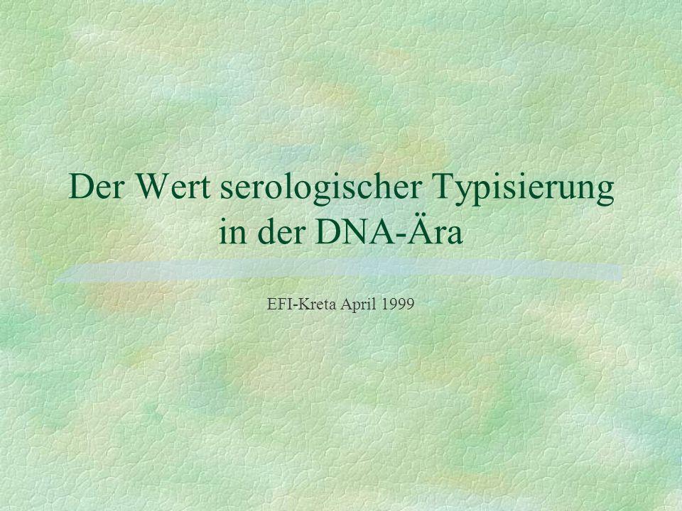 Der Wert serologischer Typisierung in der DNA-Ära EFI-Kreta April 1999