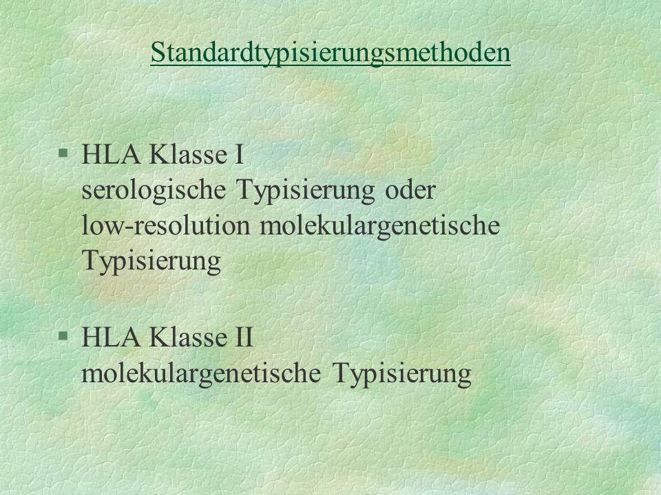 Standardtypisierungsmethoden §HLA Klasse I serologische Typisierung oder low-resolution molekulargenetische Typisierung §HLA Klasse II molekulargeneti