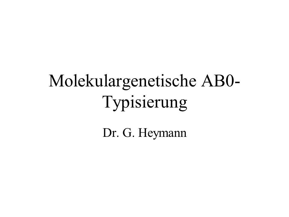 Molekulargenetische AB0- Typisierung Dr. G. Heymann
