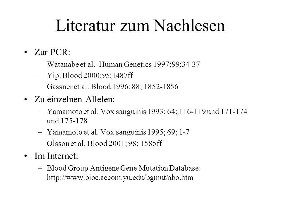 Literatur zum Nachlesen Zur PCR: –Watanabe et al. Human Genetics 1997;99;34-37 –Yip. Blood 2000;95;1487ff –Gassner et al. Blood 1996; 88; 1852-1856 Zu