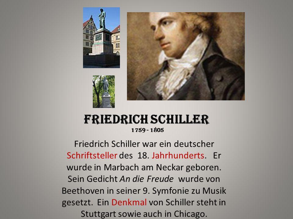 Friedrich Schiller 1759 - 1805 Friedrich Schiller war ein deutscher Schriftsteller des 18. Jahrhunderts. Er wurde in Marbach am Neckar geboren. Sein G