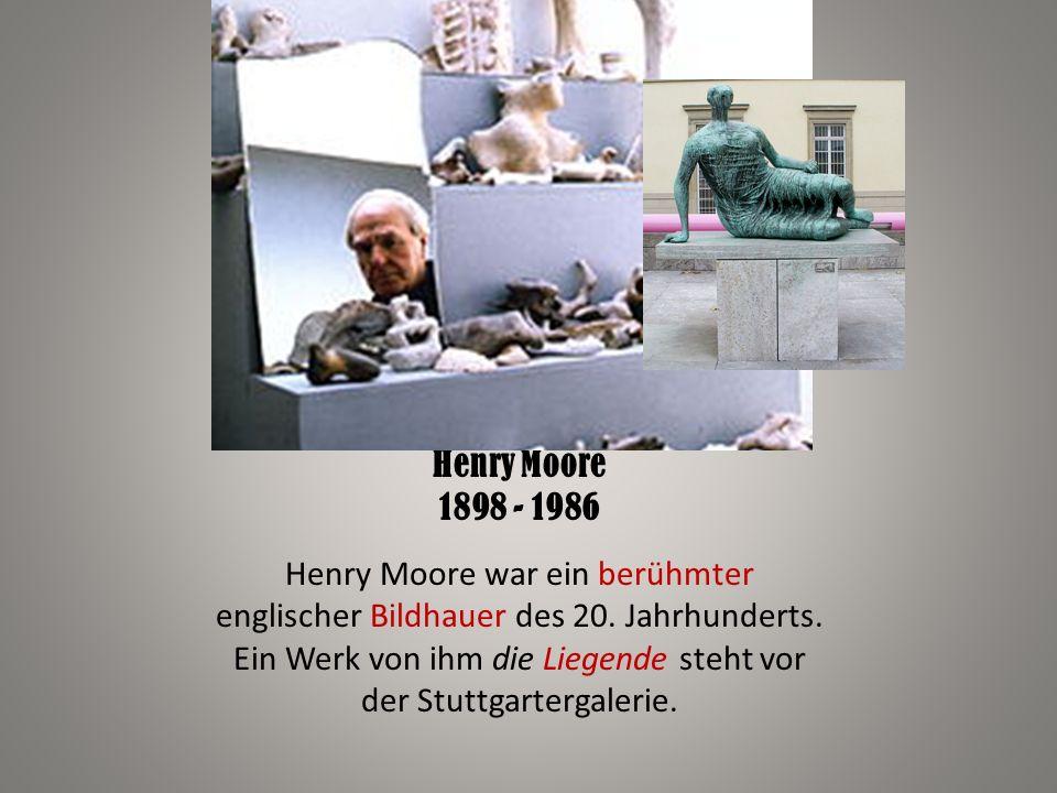 Henry Moore 1898 - 1986 Henry Moore war ein berühmter englischer Bildhauer des 20. Jahrhunderts. Ein Werk von ihm die Liegende steht vor der Stuttgart