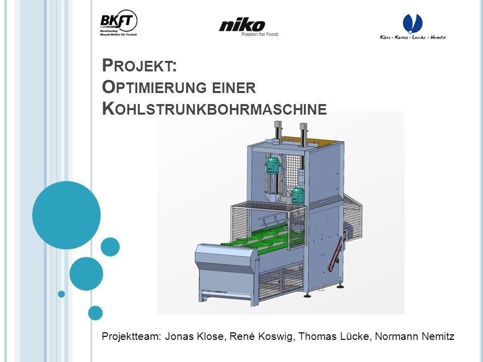 P ROJEKT : O PTIMIERUNG EINER K OHLSTRUNKBOHRMASCHINE Projektteam: Jonas Klose, René Koswig, Thomas Lücke, Normann Nemitz