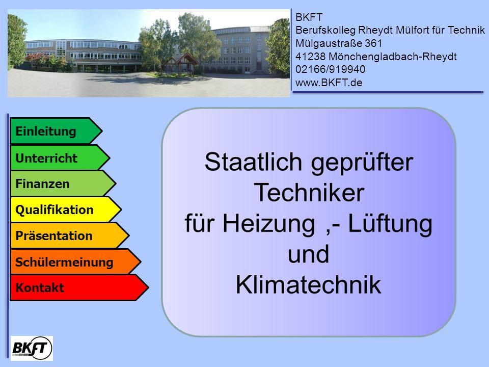 BKFT Berufskolleg Rheydt Mülfort für Technik Mülgaustraße 361 41238 Mönchengladbach-Rheydt 02166/919940 www.BKFT.de Einleitung Hier möchten wir Ihnen unsere Schule und die Ausbildung des Technikers vorstellen.