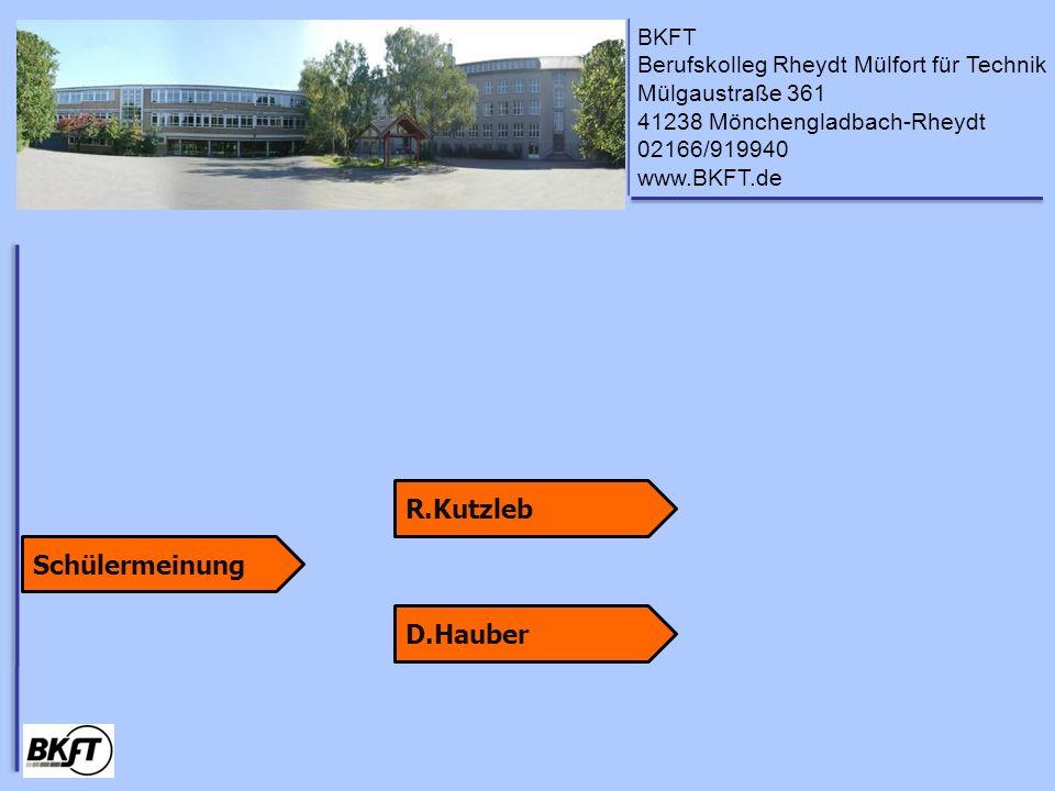 BKFT Berufskolleg Rheydt Mülfort für Technik Mülgaustraße 361 41238 Mönchengladbach-Rheydt 02166/919940 www.BKFT.de Schülermeinung D.Hauber R.Kutzleb