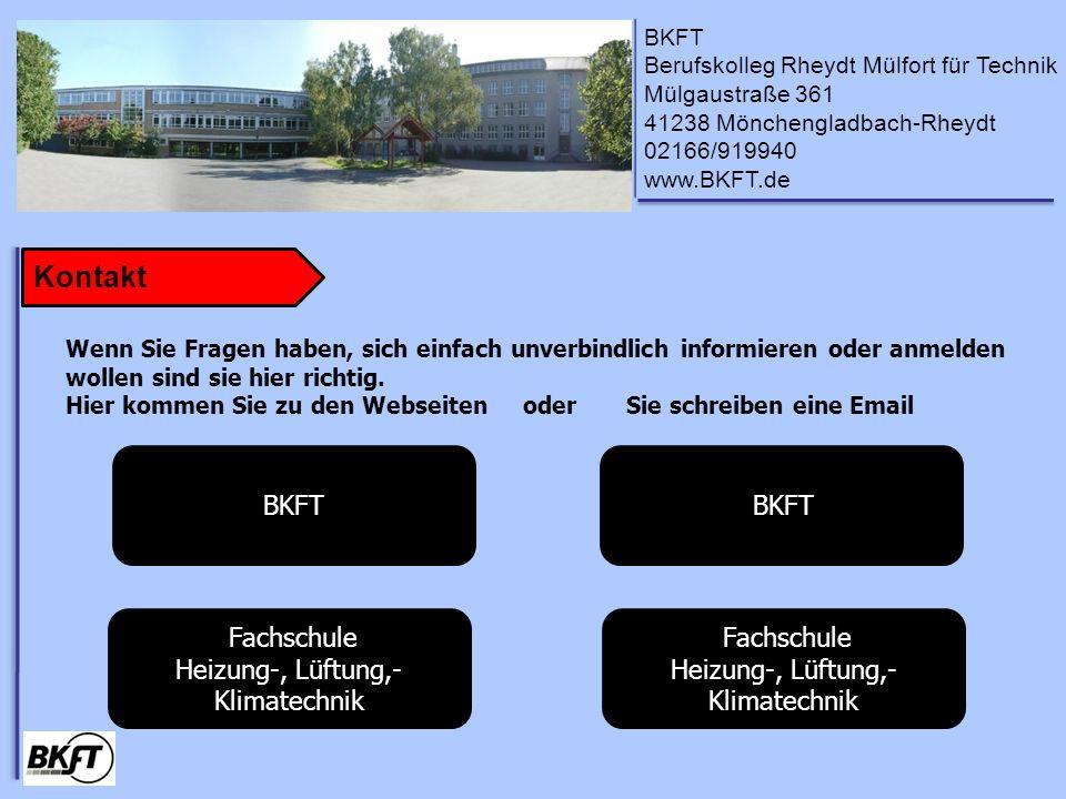 BKFT Berufskolleg Rheydt Mülfort für Technik Mülgaustraße 361 41238 Mönchengladbach-Rheydt 02166/919940 www.BKFT.de Kontakt Wenn Sie Fragen haben, sich einfach unverbindlich informieren oder anmelden wollen sind sie hier richtig.