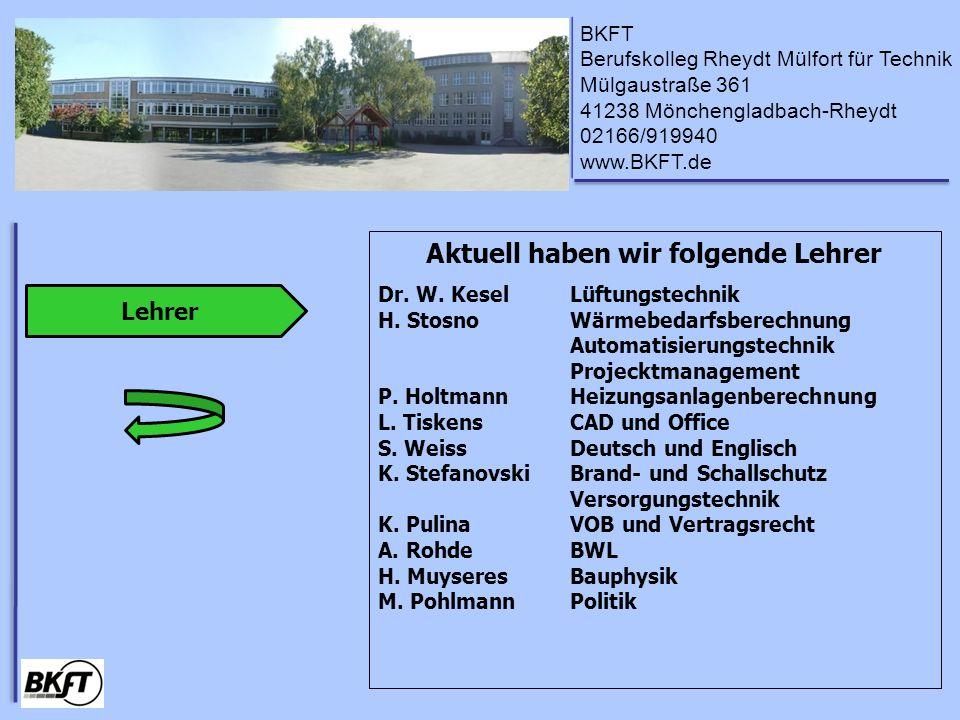 BKFT Berufskolleg Rheydt Mülfort für Technik Mülgaustraße 361 41238 Mönchengladbach-Rheydt 02166/919940 www.BKFT.de Lehrer Aktuell haben wir folgende Lehrer Dr.