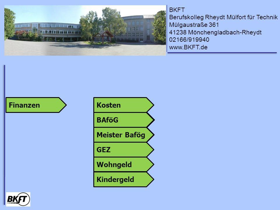 BKFT Berufskolleg Rheydt Mülfort für Technik Mülgaustraße 361 41238 Mönchengladbach-Rheydt 02166/919940 www.BKFT.de Kosten Es fallen keine Schulgebühren oder Lehrgangskosten an.