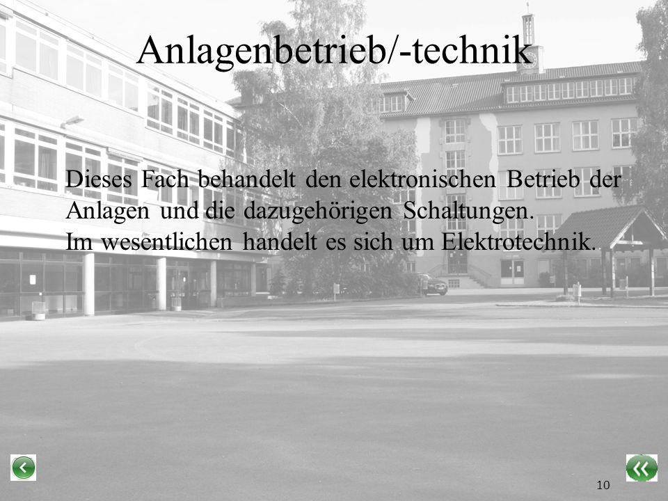 Anlagenbetrieb/-technik Dieses Fach behandelt den elektronischen Betrieb der Anlagen und die dazugehörigen Schaltungen.