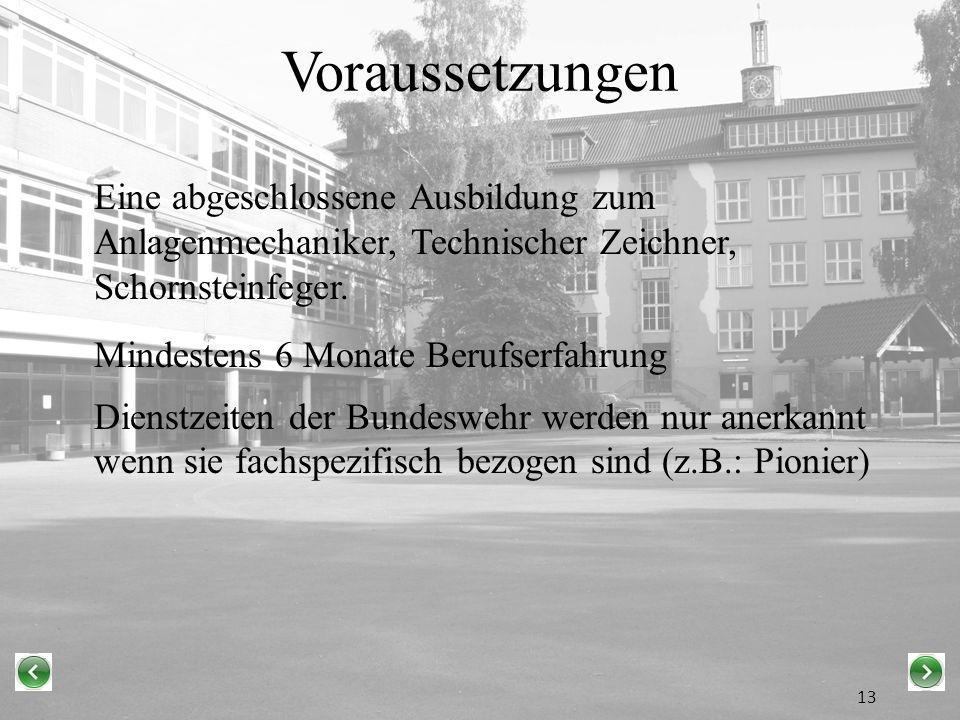 Voraussetzungen Eine abgeschlossene Ausbildung zum Anlagenmechaniker, Technischer Zeichner, Schornsteinfeger.
