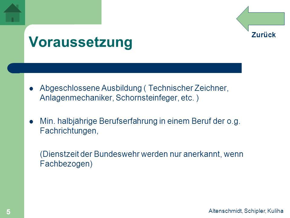 Zurück Altenschmidt, Schipler, Kuliha 5 Voraussetzung Abgeschlossene Ausbildung ( Technischer Zeichner, Anlagenmechaniker, Schornsteinfeger, etc. ) Mi