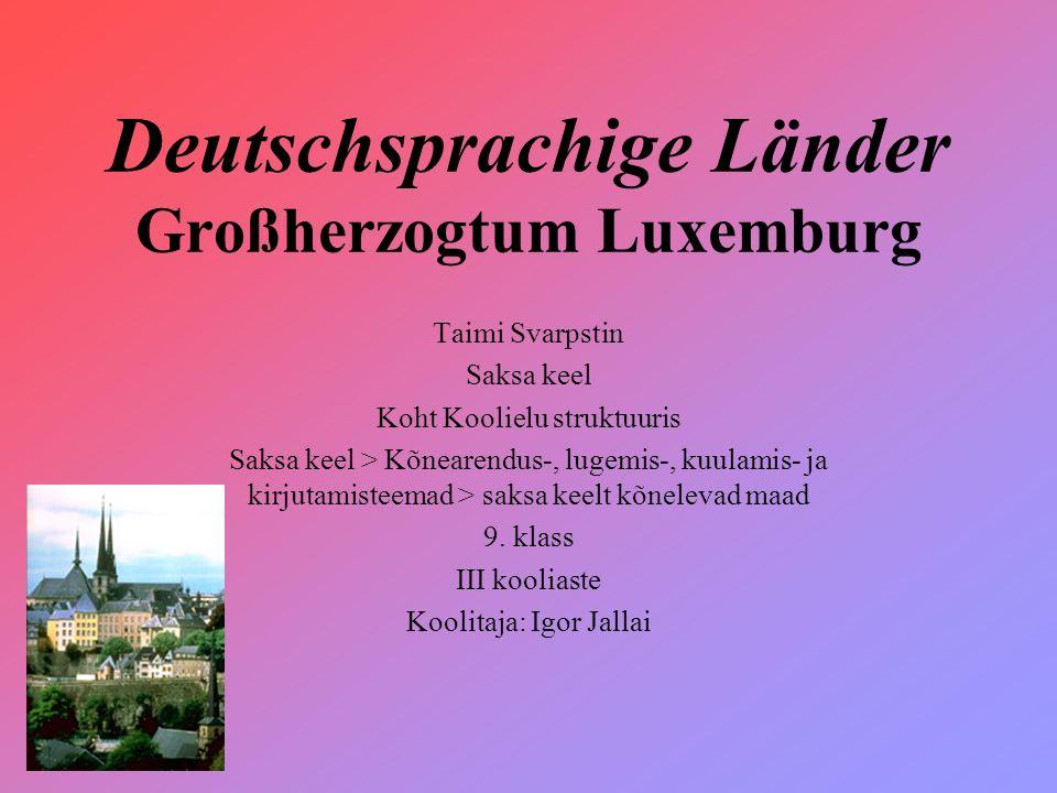 Deutschsprachige Länder Großherzogtum Luxemburg Taimi Svarpstin Saksa keel Koht Koolielu struktuuris Saksa keel > Kõnearendus-, lugemis-, kuulamis- ja kirjutamisteemad > saksa keelt kõnelevad maad 9.