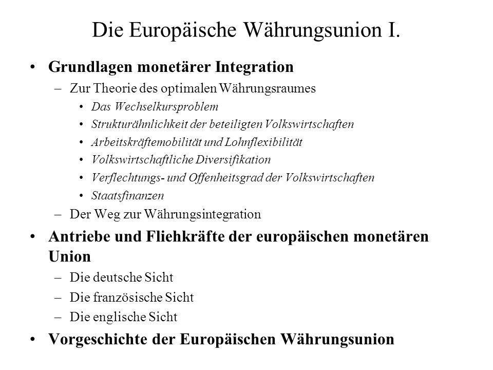 Die Europäische Währungsunion I. Grundlagen monetärer Integration –Zur Theorie des optimalen Währungsraumes Das Wechselkursproblem Strukturähnlichkeit