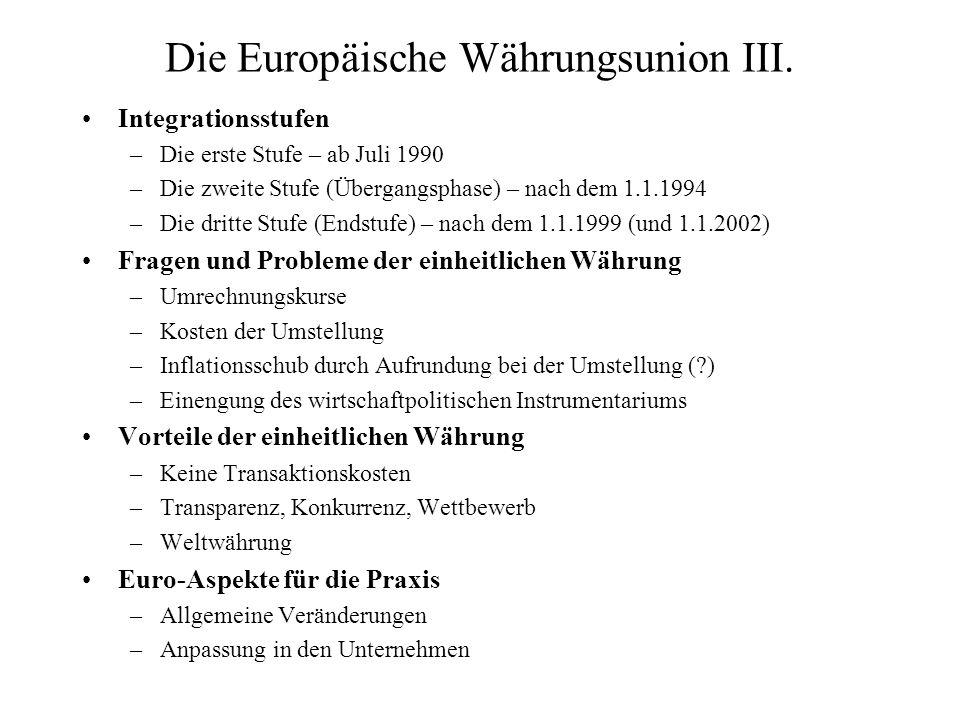 Die Europäische Währungsunion III. Integrationsstufen –Die erste Stufe – ab Juli 1990 –Die zweite Stufe (Übergangsphase) – nach dem 1.1.1994 –Die drit
