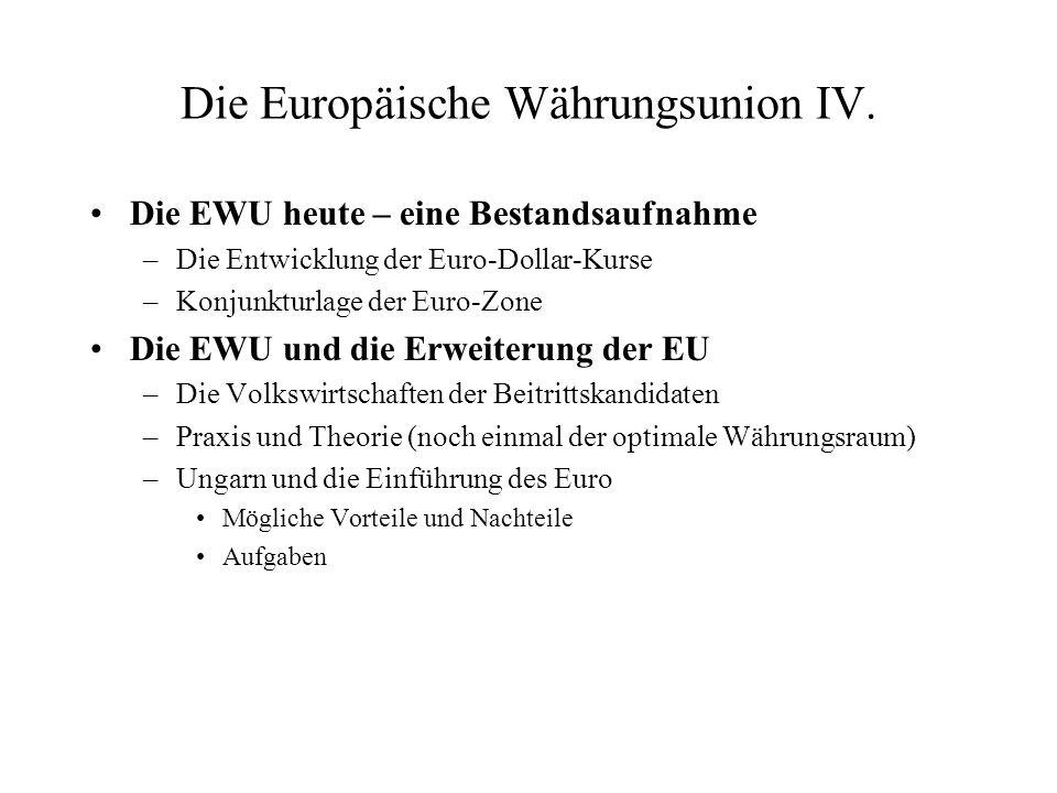 Die Europäische Währungsunion IV. Die EWU heute – eine Bestandsaufnahme –Die Entwicklung der Euro-Dollar-Kurse –Konjunkturlage der Euro-Zone Die EWU u