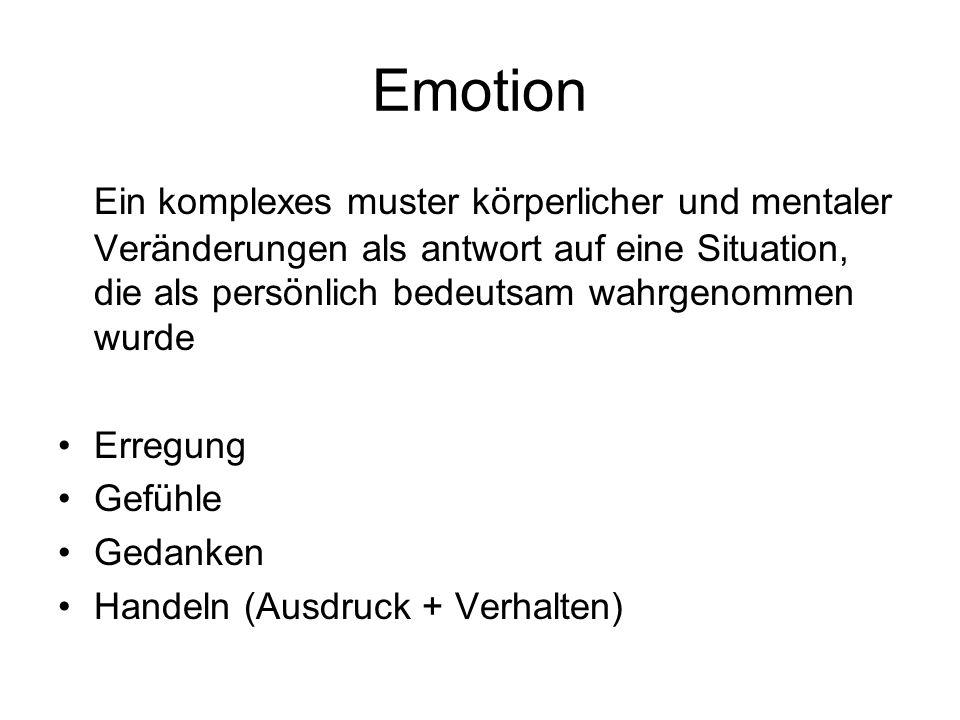 Emotion Ein komplexes muster körperlicher und mentaler Veränderungen als antwort auf eine Situation, die als persönlich bedeutsam wahrgenommen wurde E