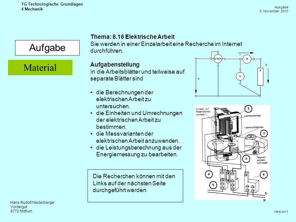 Hans-Rudolf Niederberger Vordergut 8772 Nidfurn Ausgabe 3. November 2010 TG Technologische Grundlagen 4 Mechanik Version 1 Aufgabe Thema: 8.16 Elektri