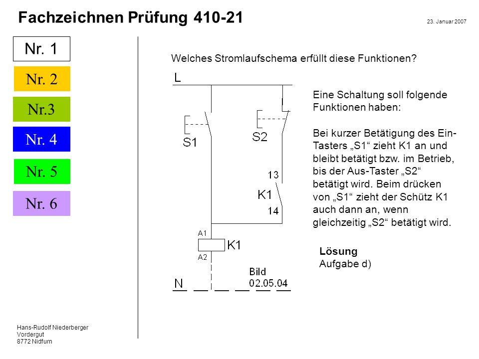 Hans-Rudolf Niederberger Vordergut 8772 Nidfurn 23. Januar 2007 Nr. 1 Nr. 2 Nr. 5 Nr. 6 Fachzeichnen Prüfung 410-21 Nr.3 Nr. 4 Nr. 1 Welches Stromlauf