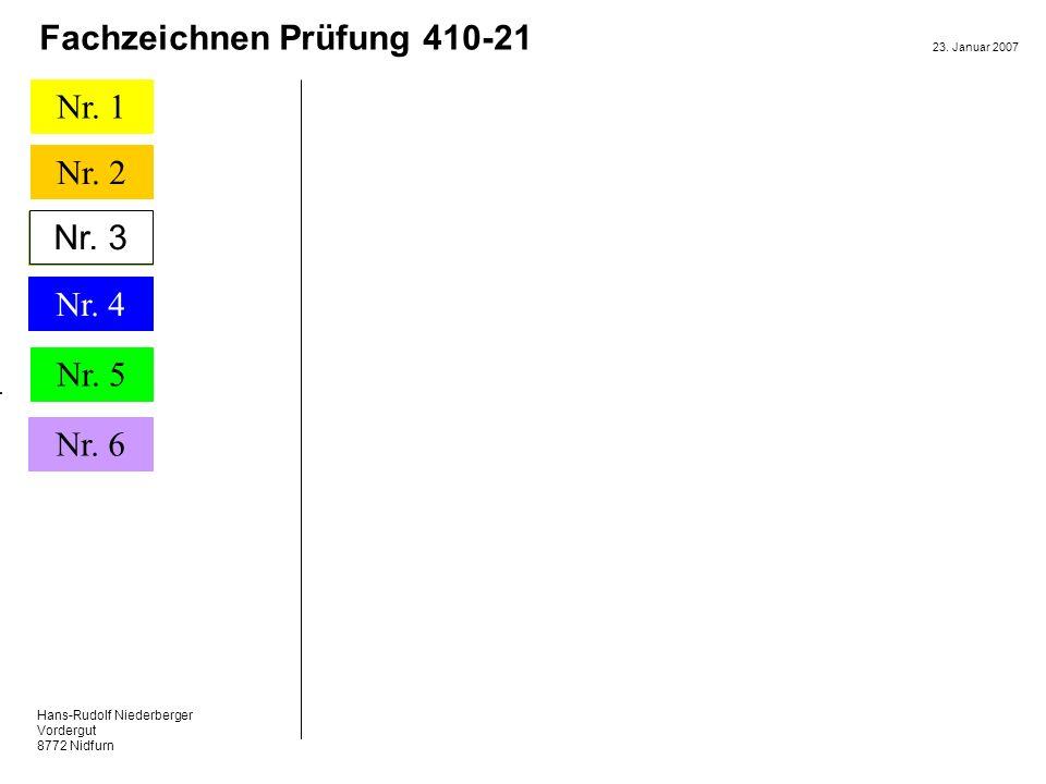 Hans-Rudolf Niederberger Vordergut 8772 Nidfurn 23. Januar 2007 Nr. 1 Nr. 2 Nr. 5 Nr. 6 Fachzeichnen Prüfung 410-21 Nr.3 Nr. 4 Nr. 3