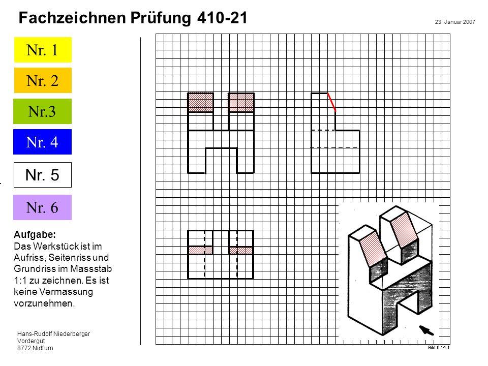Hans-Rudolf Niederberger Vordergut 8772 Nidfurn 23. Januar 2007 Nr. 1 Nr. 2 Nr. 5 Nr. 6 Fachzeichnen Prüfung 410-21 Nr.3 Nr. 4 Nr. 5 Aufgabe: Das Werk