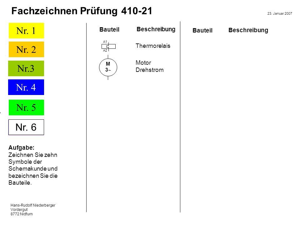 Hans-Rudolf Niederberger Vordergut 8772 Nidfurn 23. Januar 2007 Nr. 1 Nr. 2 Nr. 5 Nr. 6 Fachzeichnen Prüfung 410-21 Nr.3 Nr. 4 Nr. 6 Aufgabe: Zeichnen