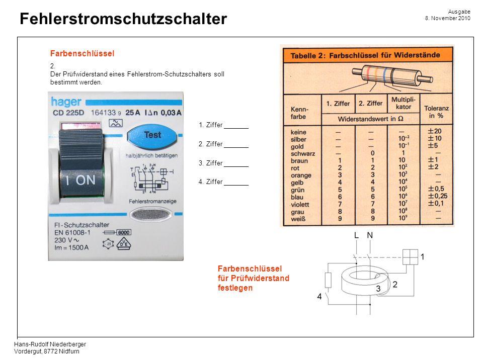 Hans-Rudolf Niederberger Vordergut, 8772 Nidfurn Ausgabe 8. November 2010 Fehlerstromschutzschalter Farbenschlüssel für Prüfwiderstand festlegen 2. De