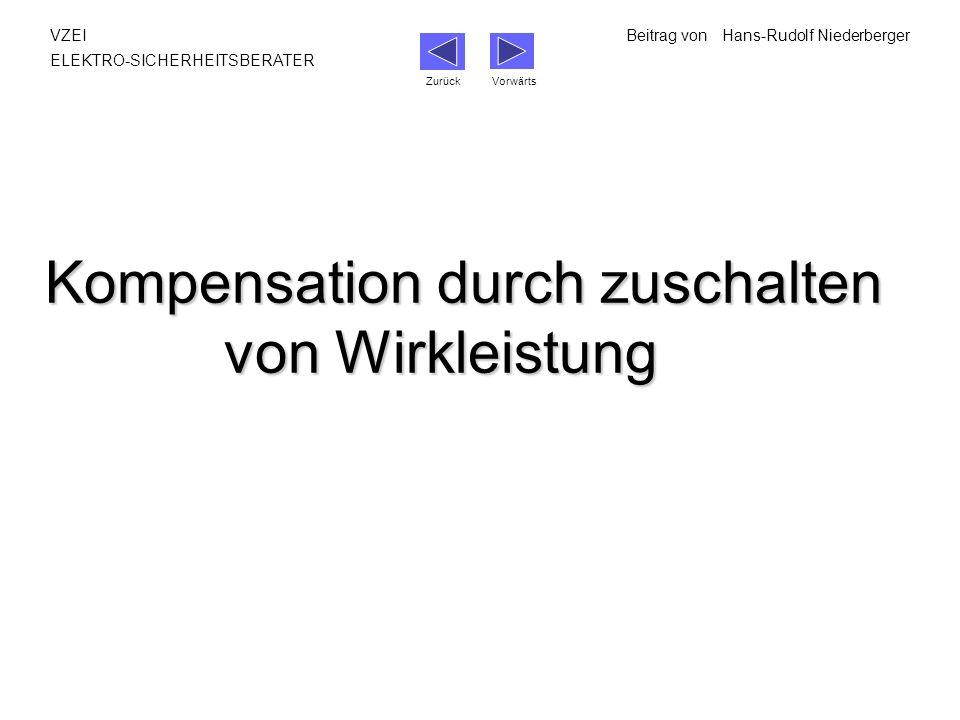 Kompensation durch zuschalten von Wirkleistung VZEIBeitrag vonHans-Rudolf Niederberger ELEKTRO-SICHERHEITSBERATER Zurück Vorwärts