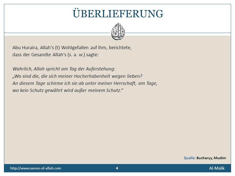4 Al-Malik 4 http://www.names-of-allah.com ÜBERLIEFERUNG Abu Huraira, Allahs (t) Wohlgefallen auf ihm, berichtete, dass der Gesandte Allahs (s.