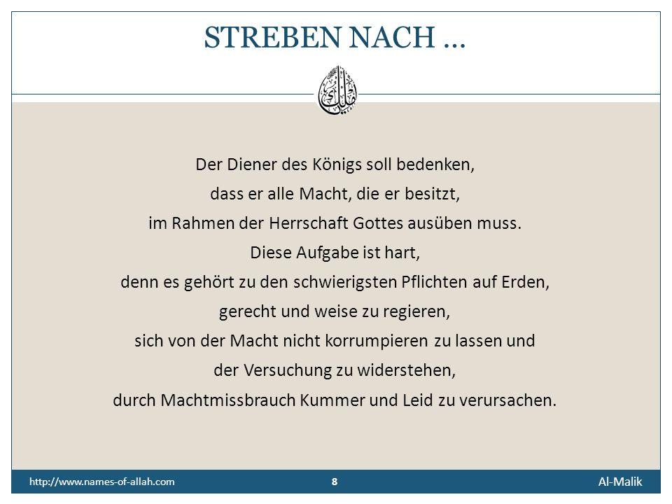 8 Al-Malik 8 http://www.names-of-allah.com STREBEN NACH … Der Diener des Königs soll bedenken, dass er alle Macht, die er besitzt, im Rahmen der Herrschaft Gottes ausüben muss.