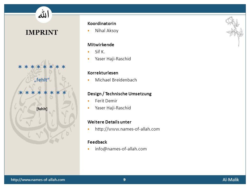 8 Al-Malik 8 http://www.names-of-allah.com STREBEN NACH … Der Diener des Königs soll bedenken, dass er alle Macht, die er besitzt, im Rahmen der Herrs