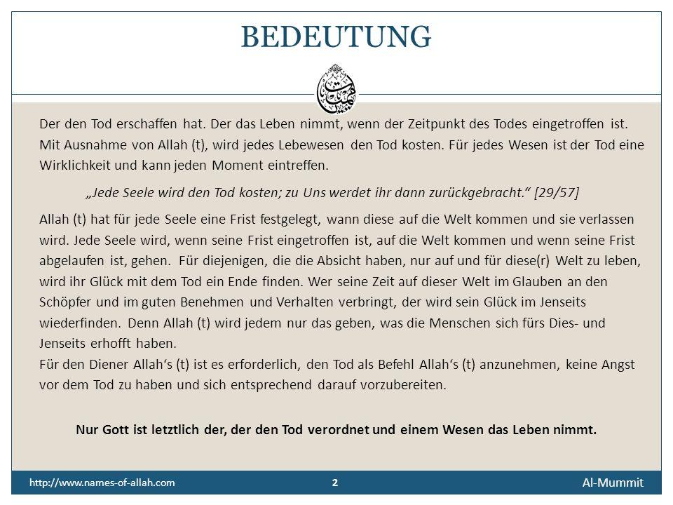 2 2 http://www.names-of-allah.com BEDEUTUNG Der den Tod erschaffen hat.