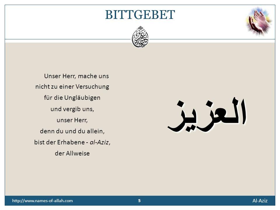 4 Al-Aziz 4 http://www.names-of-allah.com ÜBERLIEFERUNG Abu Huraira, Allahs (t) Wohlgefallen auf ihm, berichtete: Der Gesandte Allahs (s. a. w.) sagte