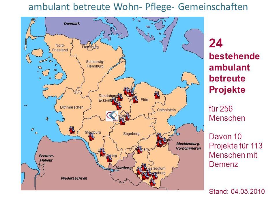ambulant betreute Wohn- Pflege- Gemeinschaften 24 bestehende ambulant betreute Projekte für 256 Menschen Davon 10 Projekte für 113 Menschen mit Demenz Stand: 04.05.2010