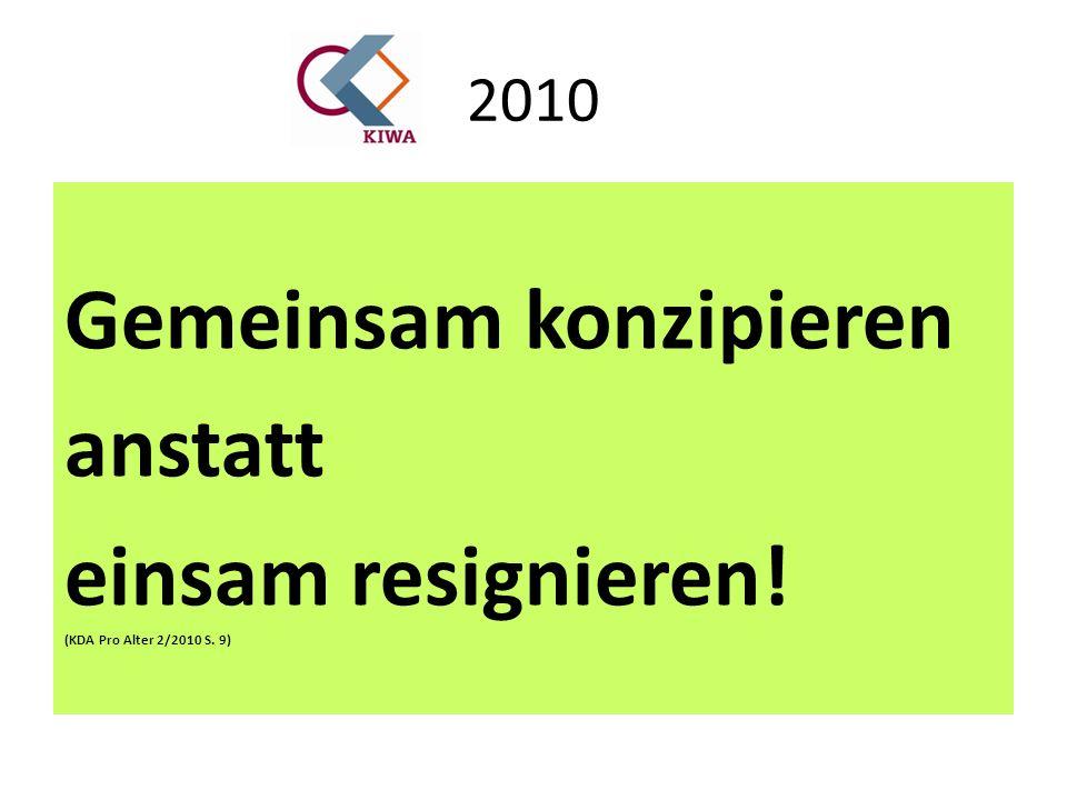 2010 Gemeinsam konzipieren anstatt einsam resignieren! (KDA Pro Alter 2/2010 S. 9)