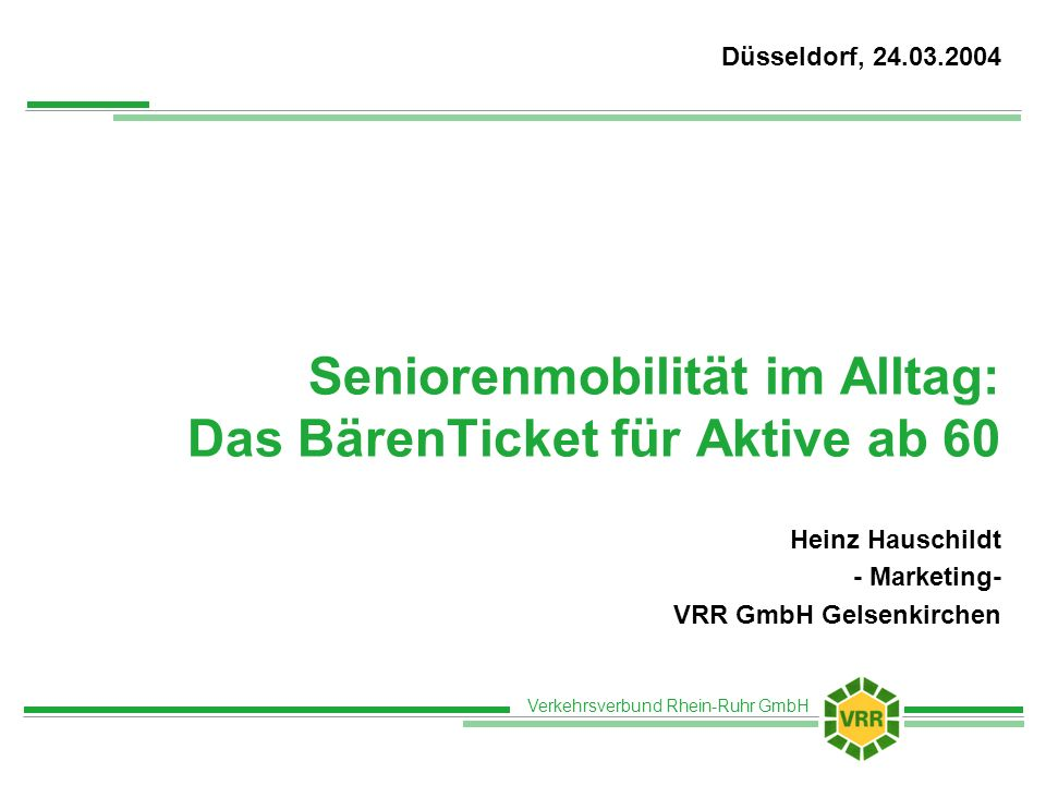 Verkehrsverbund Rhein-Ruhr GmbH Seniorenmobilität im Alltag: Das BärenTicket für Aktive ab 60 Heinz Hauschildt - Marketing- VRR GmbH Gelsenkirchen Düs
