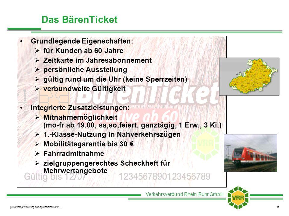 Verkehrsverbund Rhein-Ruhr GmbH g:marketing/\Marketingplanung\Seniorenmarkt\...11 Das BärenTicket Grundlegende Eigenschaften: für Kunden ab 60 Jahre Z