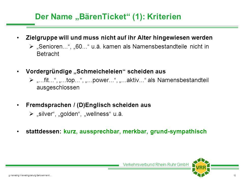 Verkehrsverbund Rhein-Ruhr GmbH g:marketing/\Marketingplanung\Seniorenmarkt\...12 Der Name BärenTicket (1): Kriterien Zielgruppe will und muss nicht auf ihr Alter hingewiesen werden Senioren..., 60...