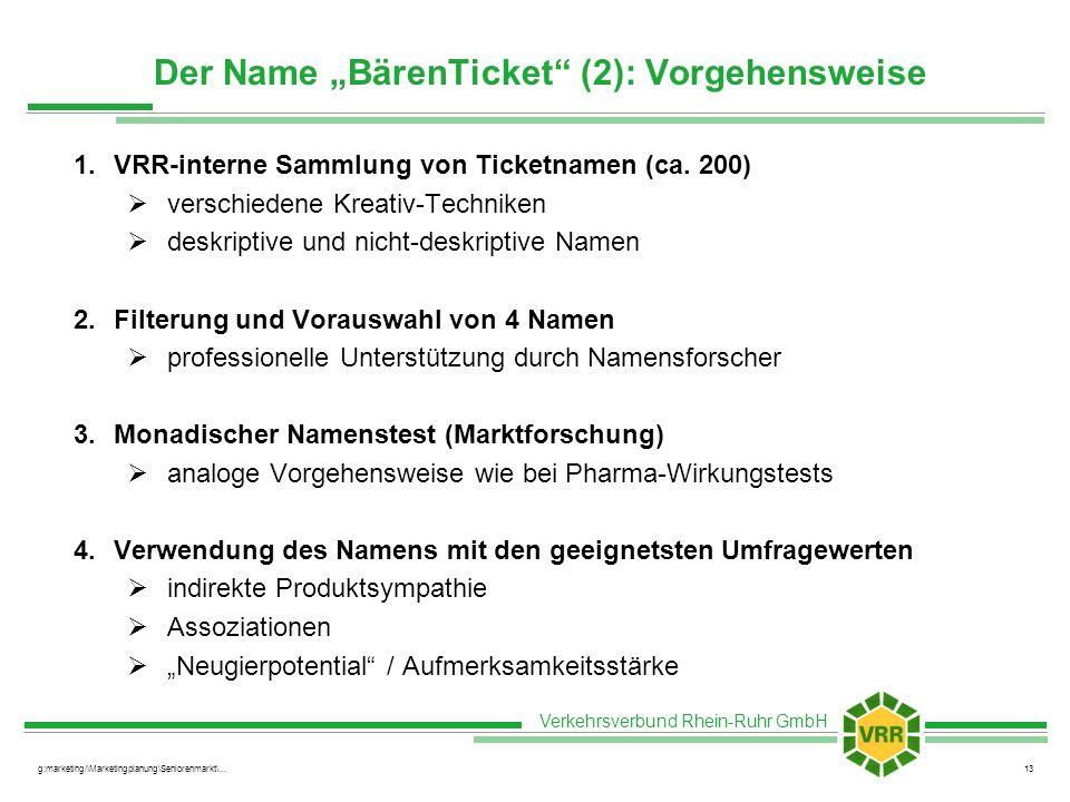 Verkehrsverbund Rhein-Ruhr GmbH g:marketing/\Marketingplanung\Seniorenmarkt\...13 Der Name BärenTicket (2): Vorgehensweise 1.VRR-interne Sammlung von Ticketnamen (ca.