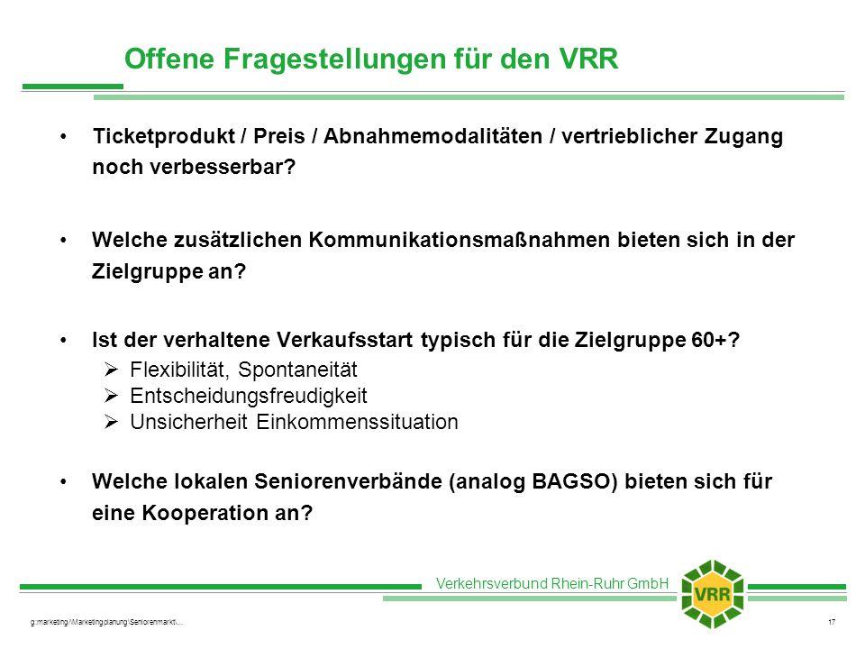 Verkehrsverbund Rhein-Ruhr GmbH g:marketing/\Marketingplanung\Seniorenmarkt\...17 Offene Fragestellungen für den VRR Ticketprodukt / Preis / Abnahmemodalitäten / vertrieblicher Zugang noch verbesserbar.