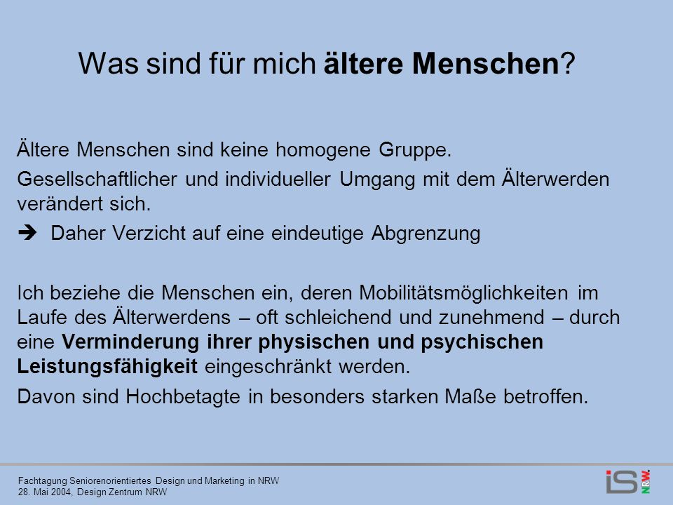 Fachtagung Seniorenorientiertes Design und Marketing in NRW 28. Mai 2004, Design Zentrum NRW Ältere Menschen sind keine homogene Gruppe. Gesellschaftl